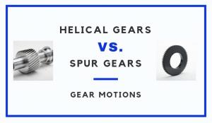 Helical Gears vs Spur Gears